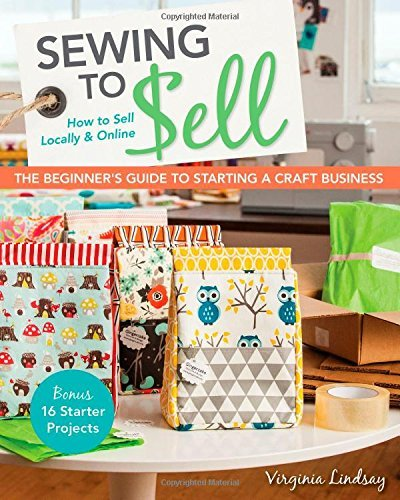 Virginia Lindsay Sewing To Sell The Beginner's Guide To Starting Bonus 16 Starter Projects How To Sell Locally