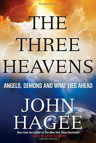 John Hagee The Three Heavens Angels Demons And What Lies Ahead