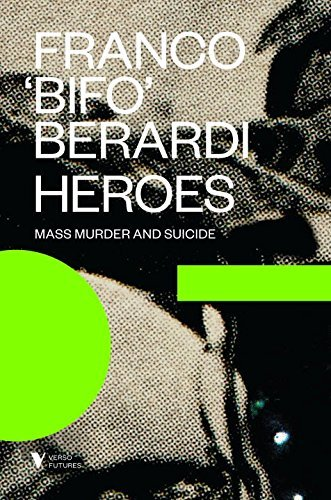 Francesco Berardi Heroes Mass Murder And Suicide