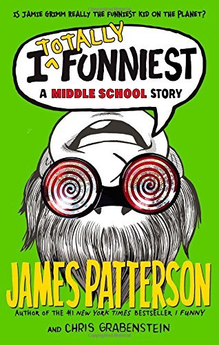 James Patterson I Totally Funniest A Middle School Story