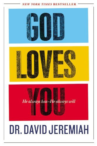 David Jeremiah God Loves You He Always Has He Always Will