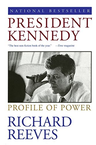 Richard Reeves President Kennedy Profile Of Power