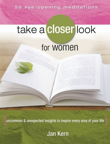 Jan Kern Take A Closer Look For Women Uncommon & Unexpected Insights To Inspire Every A