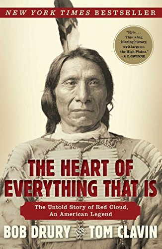 Bob Drury The Heart Of Everything That Is The Untold Story Of Red Cloud An American Legend