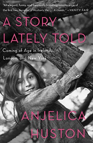 Anjelica Huston A Story Lately Told Coming Of Age In Ireland London And New York