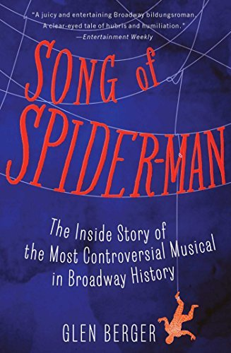 Glen Berger Song Of Spider Man The Inside Story Of The Most Controversial Musica
