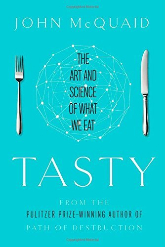 John Mcquaid Tasty The Art And Science Of What We Eat