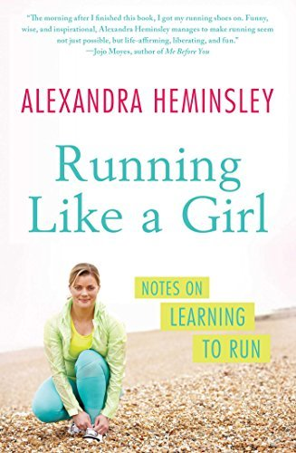 Alexandra Heminsley Running Like A Girl Notes On Learning To Run