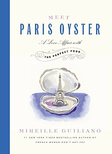 Mireille Guiliano Meet Paris Oyster A Love Affair With The Perfect Food