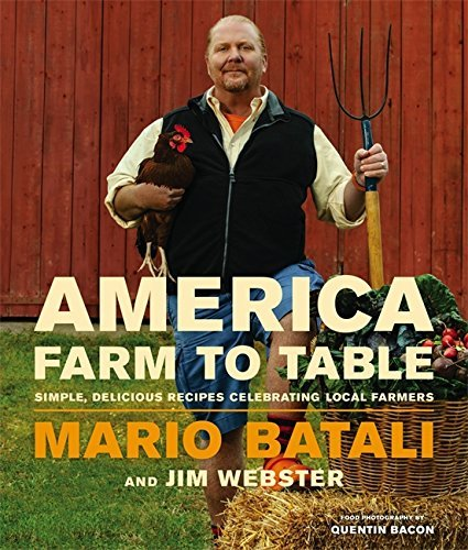 Mario Batali America Farm To Table Simple Delicious Recipes Celebrating Local Farme