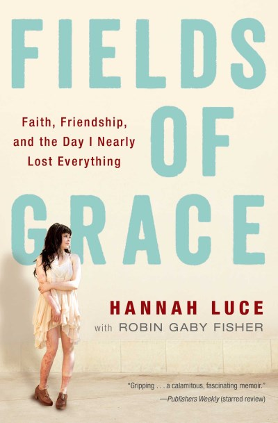 Hannah Luce Fields Of Grace Faith Friendship And The Day I Nearly Lost Ever