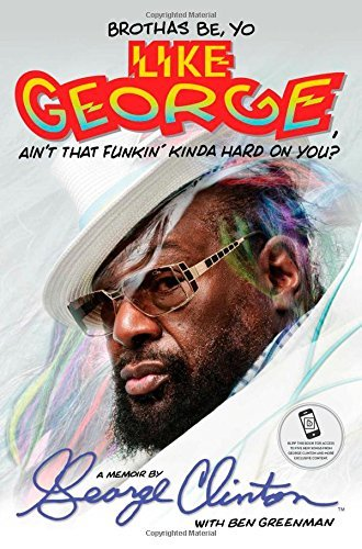 George Clinton Brothas Be Yo Like George Ain't That Funkin' Kin A Memoir