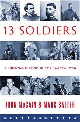 John Mccain Thirteen Soldiers A Personal History Of Americans At War
