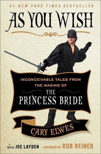 Cary Elwes As You Wish Inconceivable Tales From The Making Of The Prince