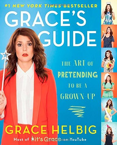 Grace Helbig Grace's Guide The Art Of Pretending To Be A Grown Up