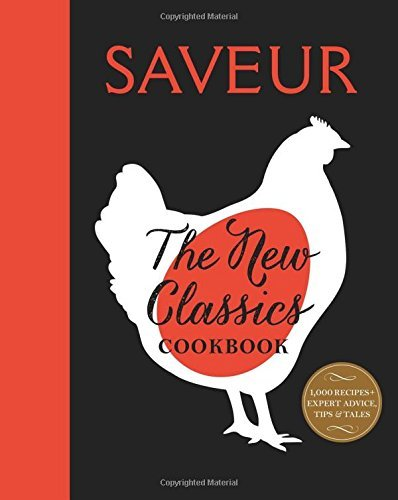 Editors Of Saveur Magazine The Saveur The New Classics Cookbook More Than 1 000 Of The