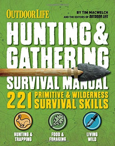 Tim Macwelch The Hunting & Gathering Survival Manual 221 Primitive & Wilderness Survival Skills