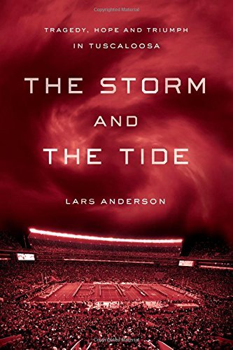 Lars Anderson The Storm And The Tide Tragedy Hope And Triumph In Tuscaloosa