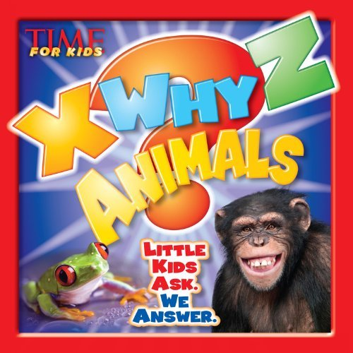 The Editors Of Time For Kids X Why Z Animals