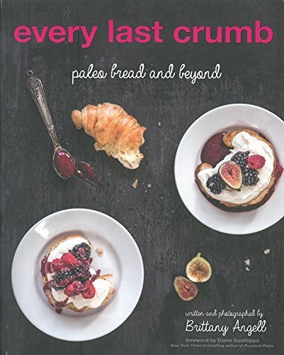 Brittany Angell Every Last Crumb Paleo Bread And Beyond