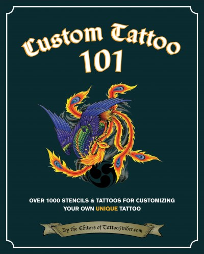 The Editors At Tattoofinder Com Custom Tattoo 101 Over 1000 Stencils And Ideas For Customizing Your