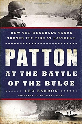 Leo Barron Patton At The Battle Of The Bulge How The General's Tanks Turned The Tide At Bastog