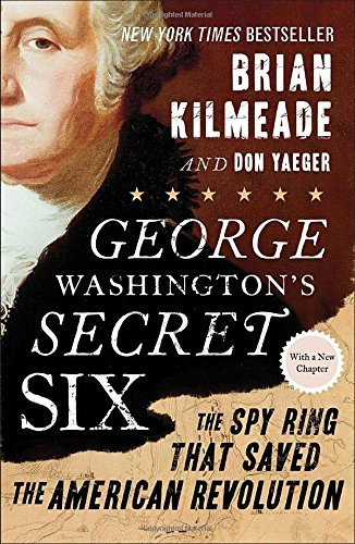 Brian Kilmeade George Washington's Secret Six The Spy Ring That Saved The American Revolution