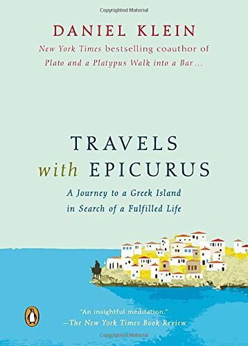 Daniel Klein Travels With Epicurus A Journey To A Greek Island In Search Of A Fulfil