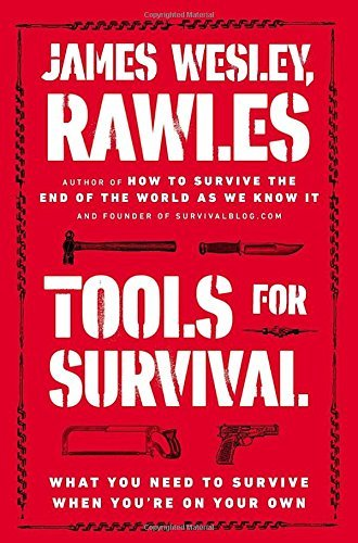 James Wesley Rawles Tools For Survival What You Need To Survive When You're On Your Own