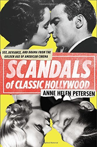 Anne Helen Petersen Scandals Of Classic Hollywood Sex Deviance And Drama From The Golden Age Of A