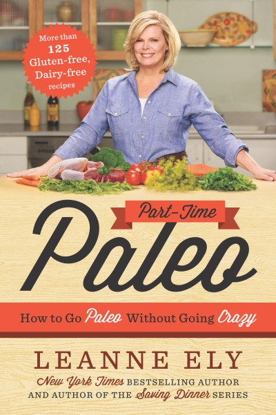 Leanne Ely Part Time Paleo How To Go Paleo Without Going Crazy