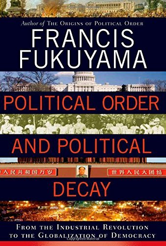 Francis Fukuyama Political Order And Political Decay From The Industrial Revolution To The Globalizati