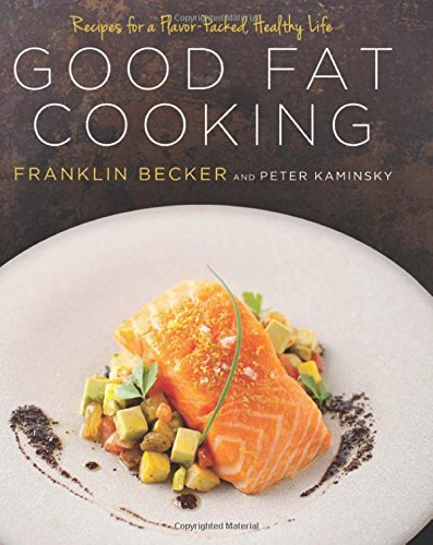 Franklin Becker Good Fat Cooking Recipes For A Flavor Packed Healthy Life