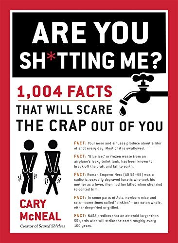 Cary Mcneal Are You Sh*tting Me? 1 004 Facts That Will Scare The Sh*t Out Of You