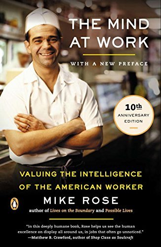 Mike Rose The Mind At Work Valuing The Intelligence Of The American Worker