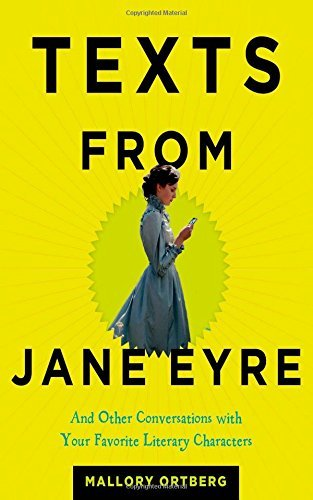 Mallory Ortberg Texts From Jane Eyre And Other Conversations With Your Favorite Litera