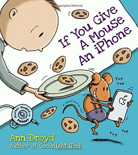 Ann Droyd If You Give A Mouse An Iphone