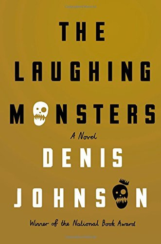 Denis Johnson The Laughing Monsters