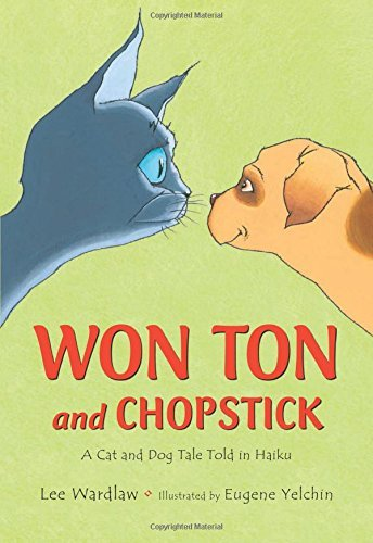 Lee Wardlaw Won Ton And Chopstick A Cat And Dog Tale Told In Haiku