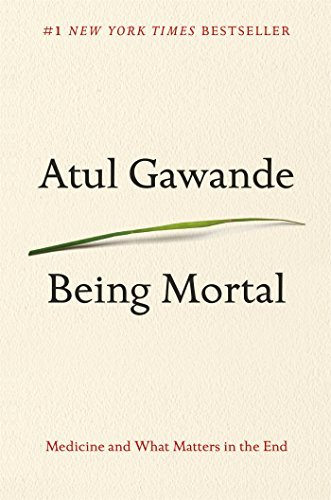 Atul Gawande Being Mortal Medicine And What Matters In The End