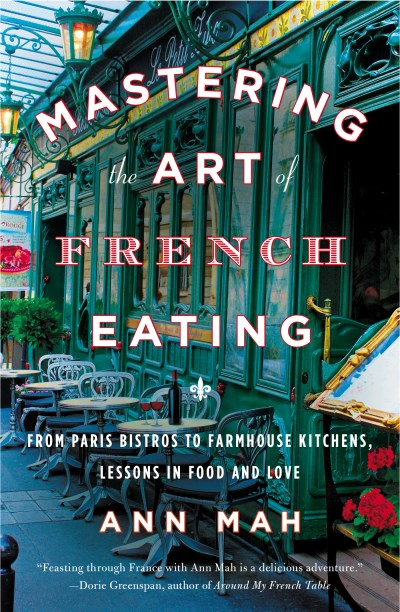 Ann Mah Mastering The Art Of French Eating From Paris Bistros To Farmhouse Kitchens Lessons