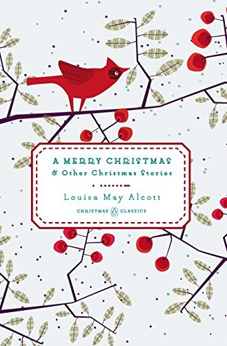 Louisa May Alcott A Merry Christmas And Other Christmas Stories