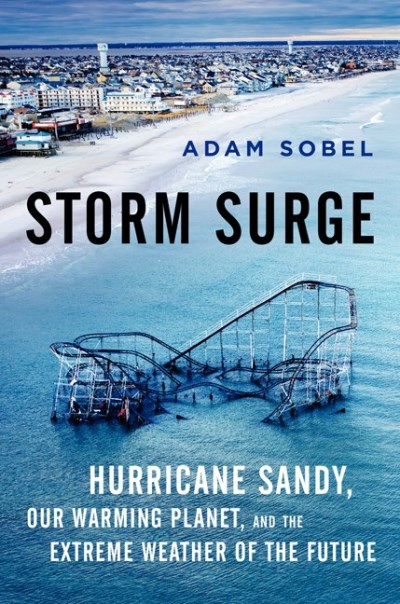 Adam Sobel Storm Surge Hurricane Sandy Our Changing Climate And Extrem