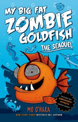 Mo O'hara The Seaquel My Big Fat Zombie Goldfish
