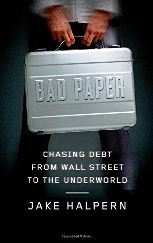 Jake Halpern Bad Paper Chasing Debt From Wall Street To The Underworld