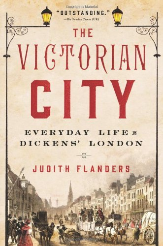 Judith Flanders The Victorian City Everyday Life In Dickens' London