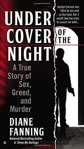Diane Fanning Under Cover Of The Night A True Story Of Sex Greed And Murder