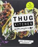 Thug Kitchen Thug Kitchen Eat Like You Give A F*ck The Official Cookbook