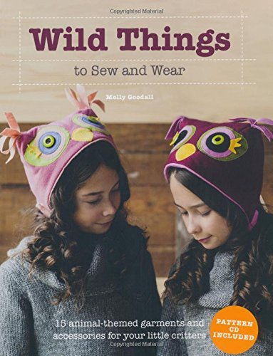 Molly Goodall Wild Things To Sew And Wear [with Cdrom]