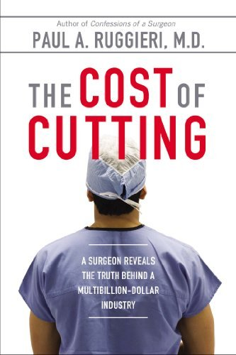 Paul A. Ruggieri The Cost Of Cutting A Surgeon Reveals The Truth Behind A Multibillion